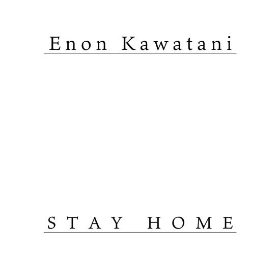 Enon Kawatani STAY HOME